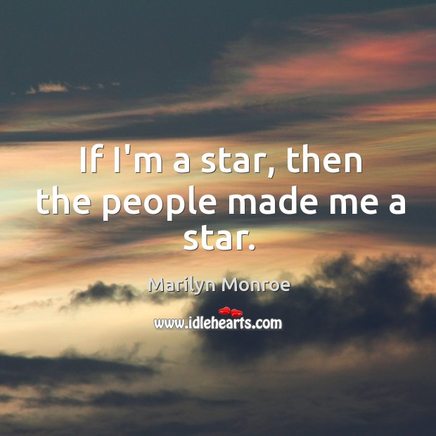 If I'm a star, then the people made me a star. Image