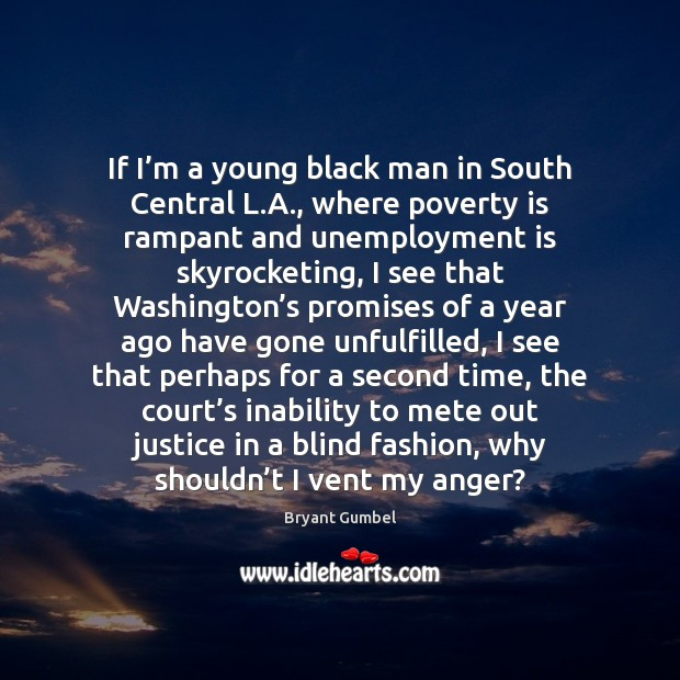 If I'm a young black man in South Central L.A., Unemployment Quotes Image
