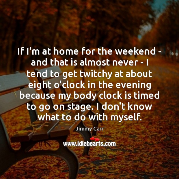 If I'm at home for the weekend – and that is almost Image
