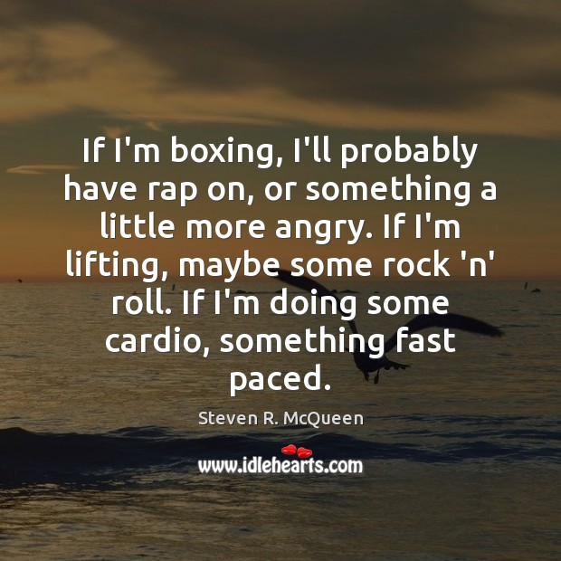 Image, If I'm boxing, I'll probably have rap on, or something a little