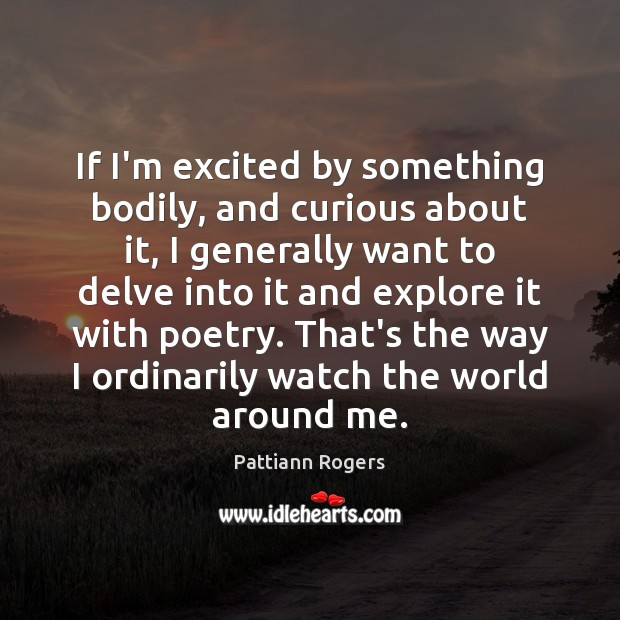 If I'm excited by something bodily, and curious about it, I generally Image
