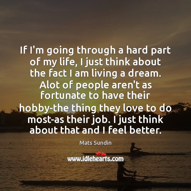 If I'm going through a hard part of my life, I just Mats Sundin Picture Quote