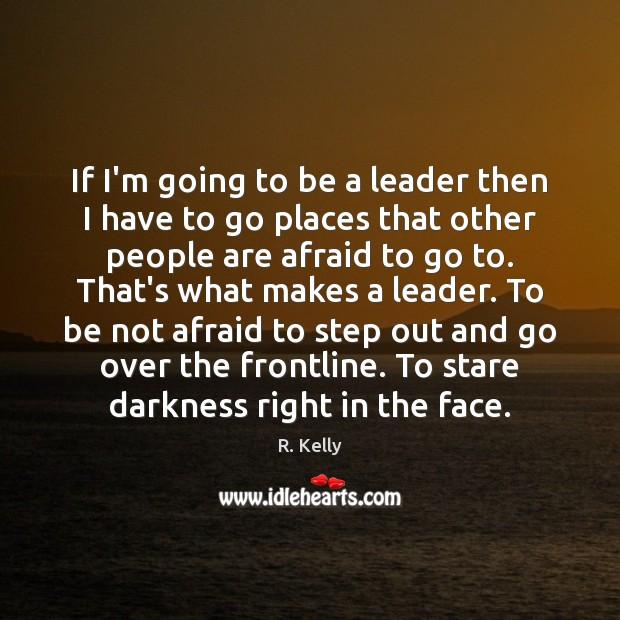 If I'm going to be a leader then I have to go Image