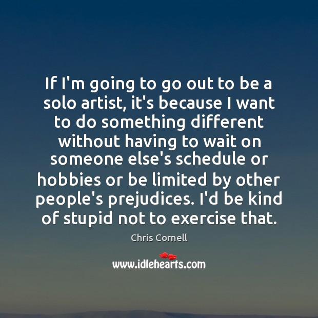 If I'm going to go out to be a solo artist, it's Chris Cornell Picture Quote