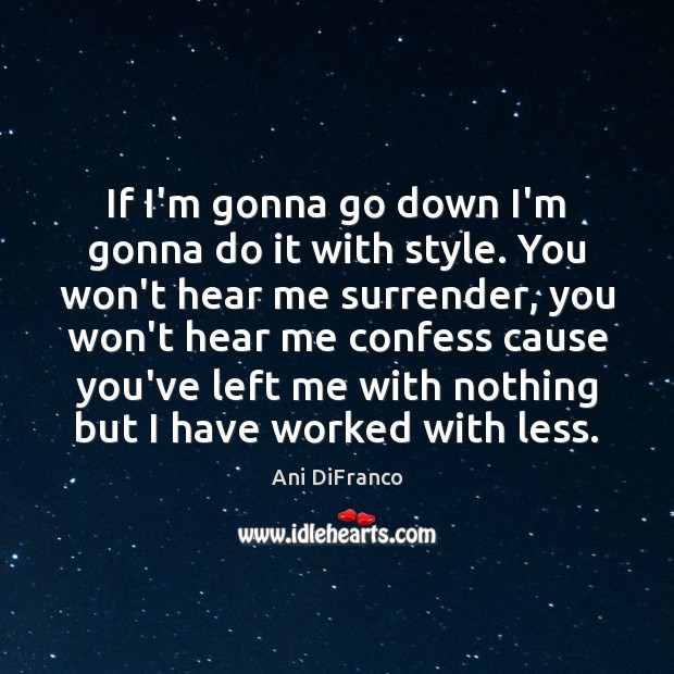 If I'm gonna go down I'm gonna do it with style. You Ani DiFranco Picture Quote