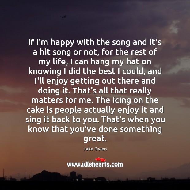 If I'm happy with the song and it's a hit song or Image