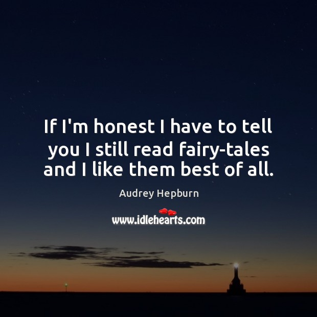Image, If I'm honest I have to tell you I still read fairy-tales and I like them best of all.
