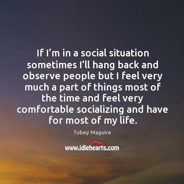 If I'm in a social situation sometimes I'll hang back and observe people but Image