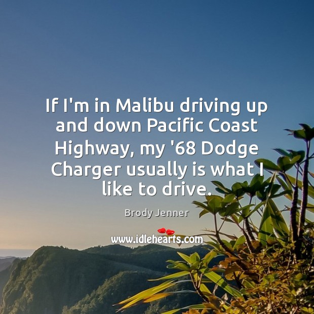 Image, If I'm in Malibu driving up and down Pacific Coast Highway, my