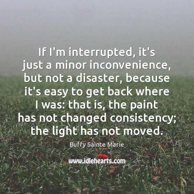If I'm interrupted, it's just a minor inconvenience, but not a disaster, Image