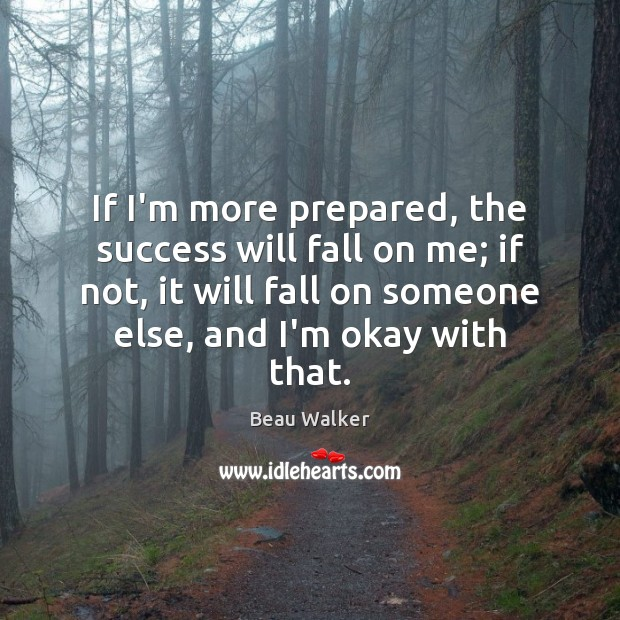 Image, If I'm more prepared, the success will fall on me; if not,