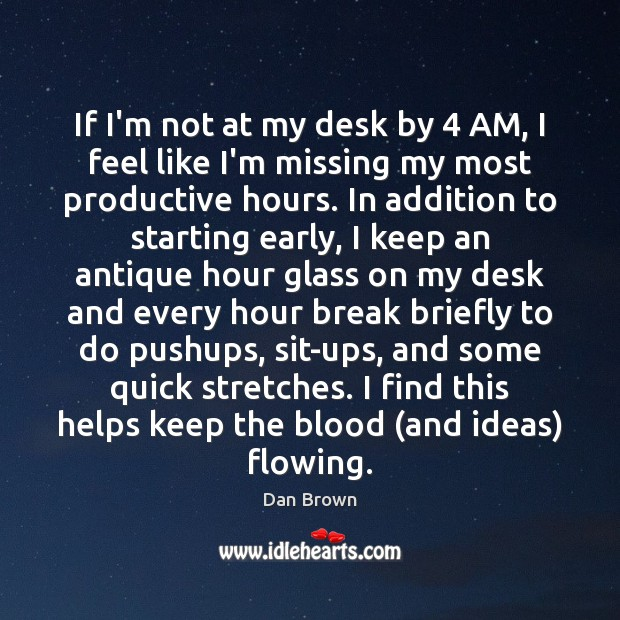 If I'm not at my desk by 4 AM, I feel like I'm Dan Brown Picture Quote