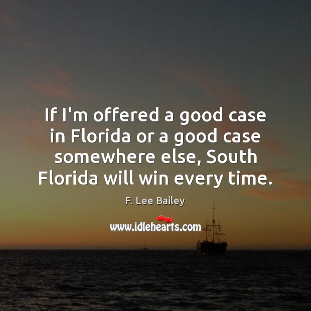 If I'm offered a good case in Florida or a good case Image