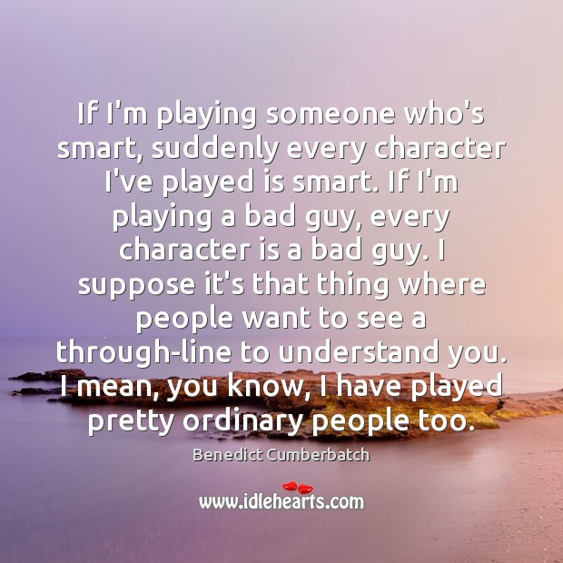 If I'm playing someone who's smart, suddenly every character I've played is Image