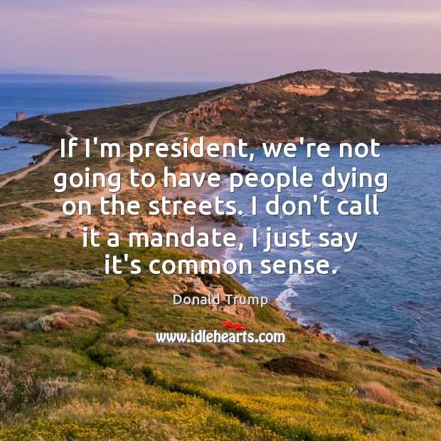 If I'm president, we're not going to have people dying on the Donald Trump Picture Quote