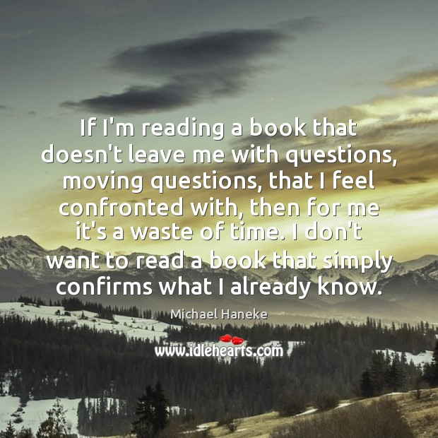 Image, If I'm reading a book that doesn't leave me with questions, moving
