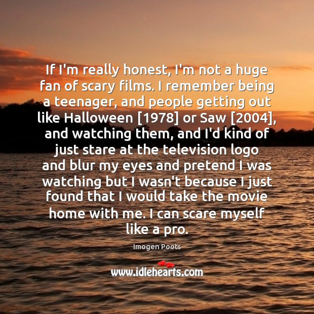 Imogen Poots Picture Quote image saying: If I'm really honest, I'm not a huge fan of scary films.