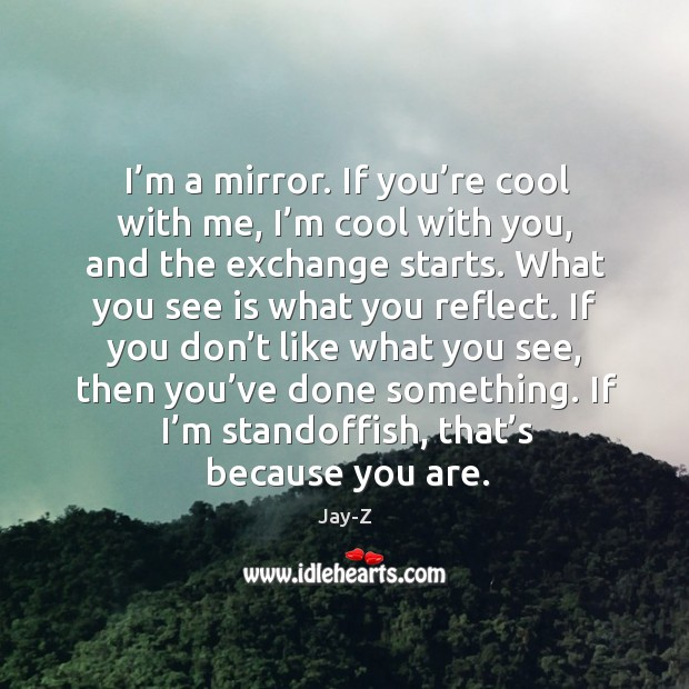 If I'm standoffish, that's because you are. Image