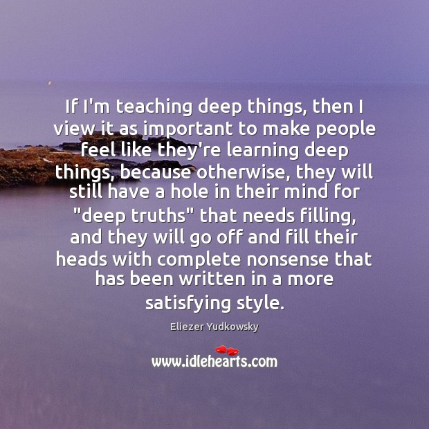 If I'm teaching deep things, then I view it as important to Eliezer Yudkowsky Picture Quote