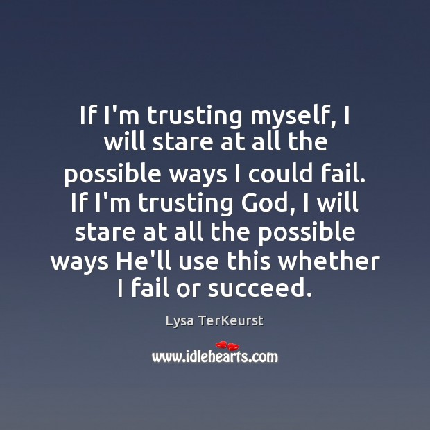 If I'm trusting myself, I will stare at all the possible ways Lysa TerKeurst Picture Quote