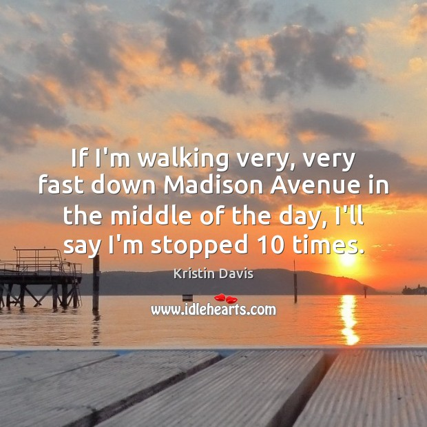 Kristin Davis Picture Quote image saying: If I'm walking very, very fast down Madison Avenue in the middle
