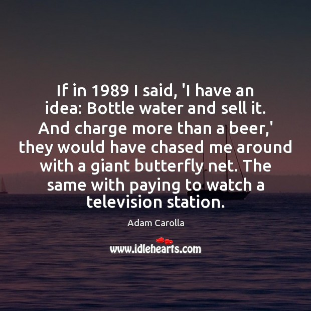 If in 1989 I said, 'I have an idea: Bottle water and sell Image