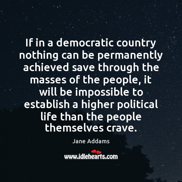 If in a democratic country nothing can be permanently achieved save through Image