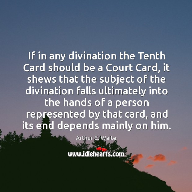 Image, If in any divination the tenth card should be a court card, it shews that the subject of
