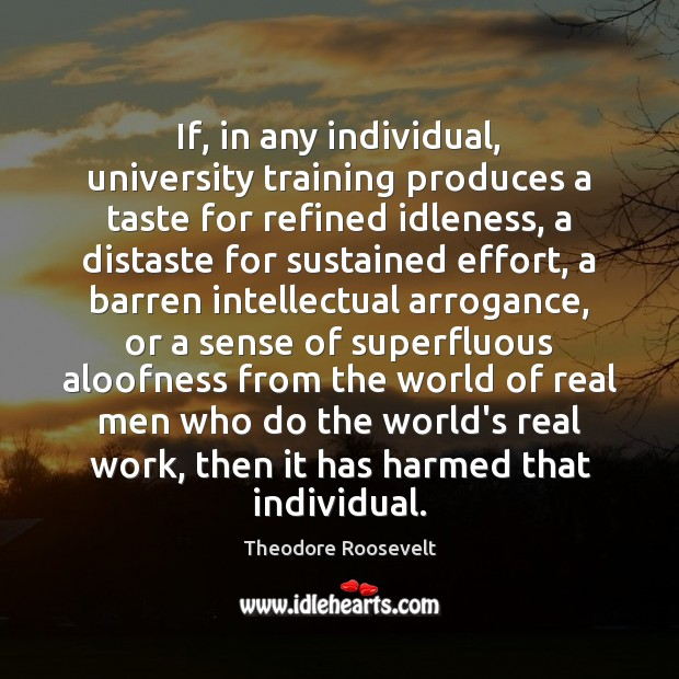 Image, If, in any individual, university training produces a taste for refined idleness,