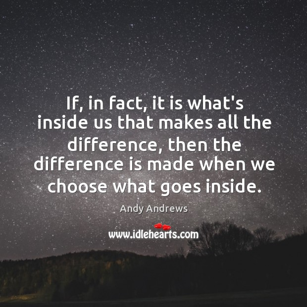 If, in fact, it is what's inside us that makes all the Image