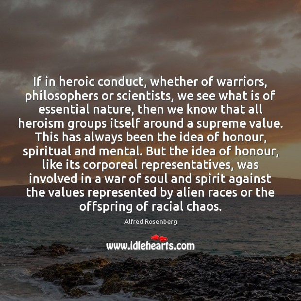 If in heroic conduct, whether of warriors, philosophers or scientists, we see Alfred Rosenberg Picture Quote