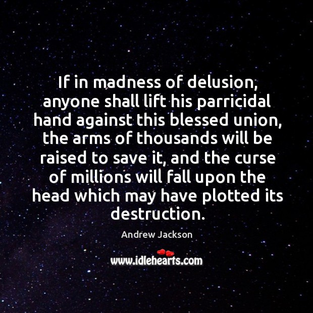 Image, If in madness of delusion, anyone shall lift his parricidal hand against