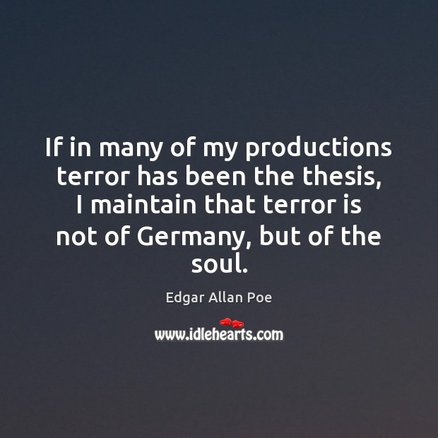 If in many of my productions terror has been the thesis, I Edgar Allan Poe Picture Quote