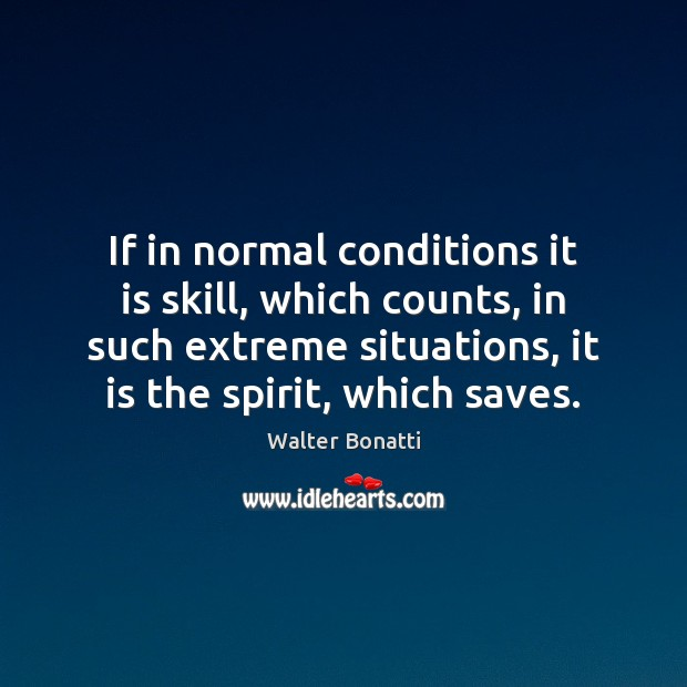 If in normal conditions it is skill, which counts, in such extreme Walter Bonatti Picture Quote