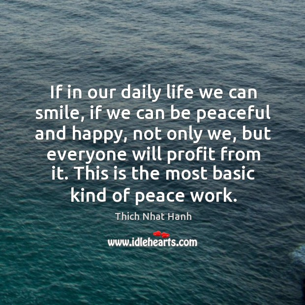 If in our daily life we can smile, if we can be peaceful and happy, not only we Image