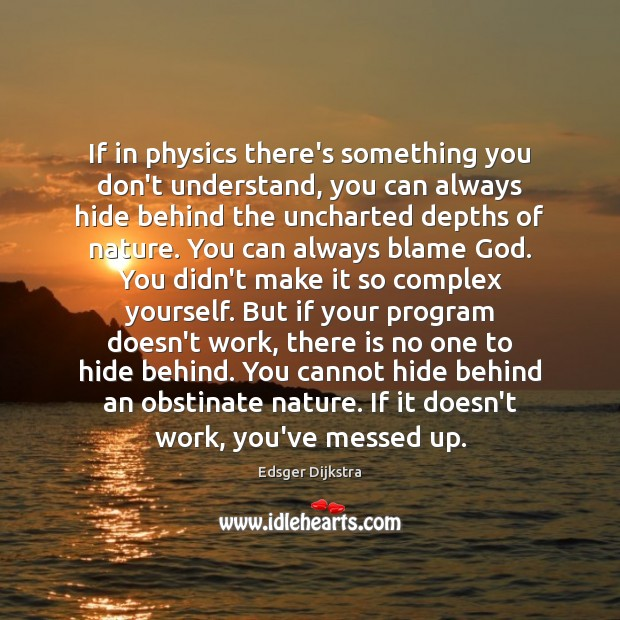 Image, If in physics there's something you don't understand, you can always hide