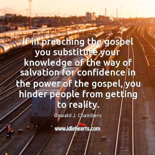 If in preaching the gospel you substitute your knowledge of the way of salvation for Image