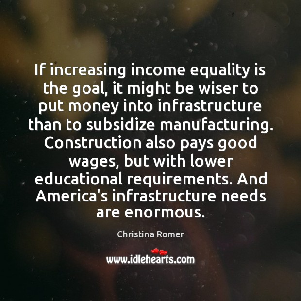 If increasing income equality is the goal, it might be wiser to Equality Quotes Image