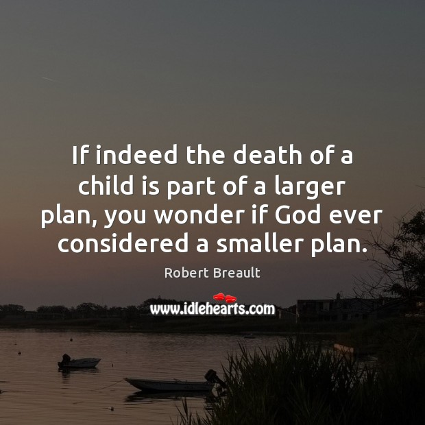 If indeed the death of a child is part of a larger Robert Breault Picture Quote