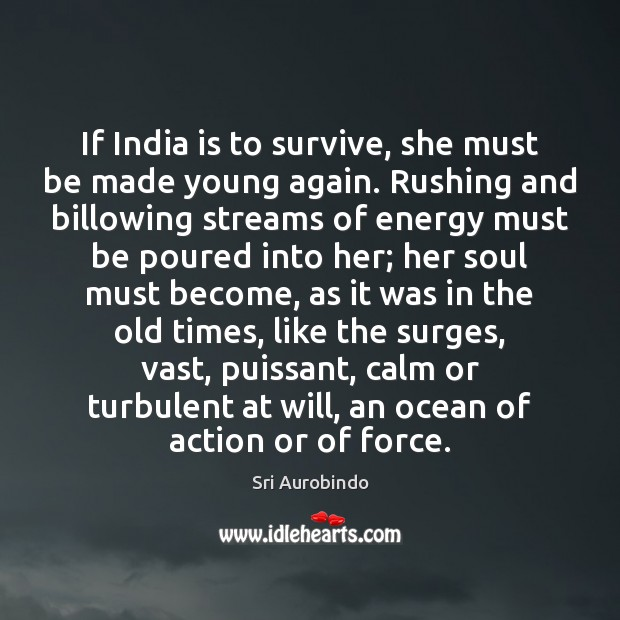 If India is to survive, she must be made young again. Rushing Sri Aurobindo Picture Quote