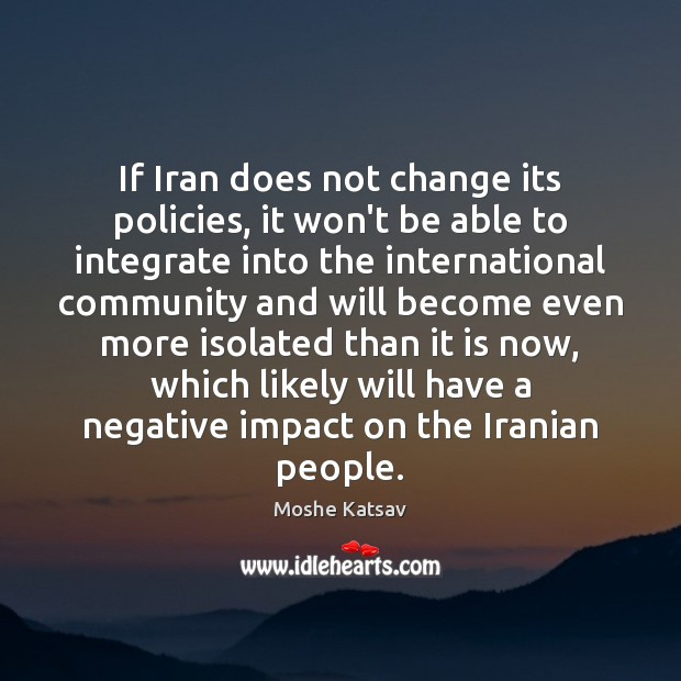If Iran does not change its policies, it won't be able to Moshe Katsav Picture Quote