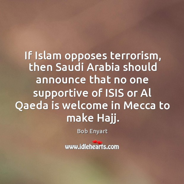Image, If Islam opposes terrorism, then Saudi Arabia should announce that no one