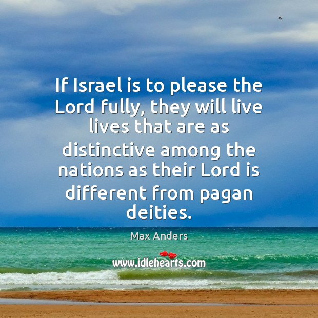 If Israel is to please the Lord fully, they will live lives Max Anders Picture Quote