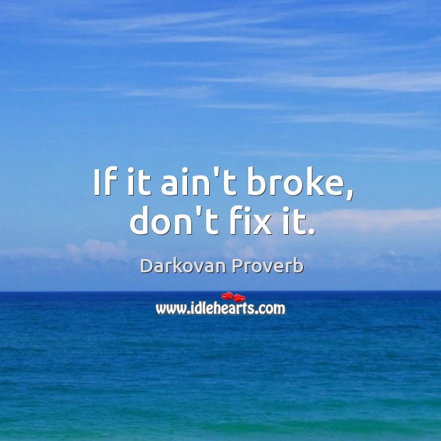 If it ain't broke, don't fix it. Darkovan Proverbs Image