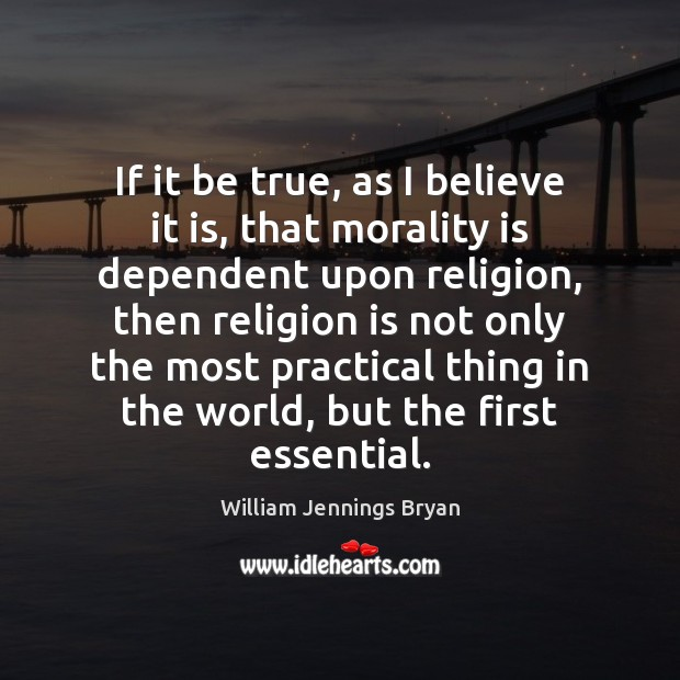Image, If it be true, as I believe it is, that morality is