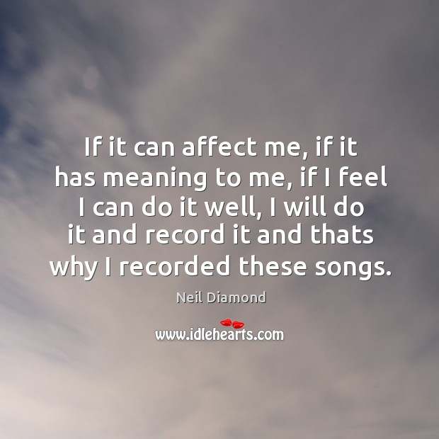 If it can affect me, if it has meaning to me, if I feel I can do it well, I will do it and record it and thats why I recorded these songs. Image