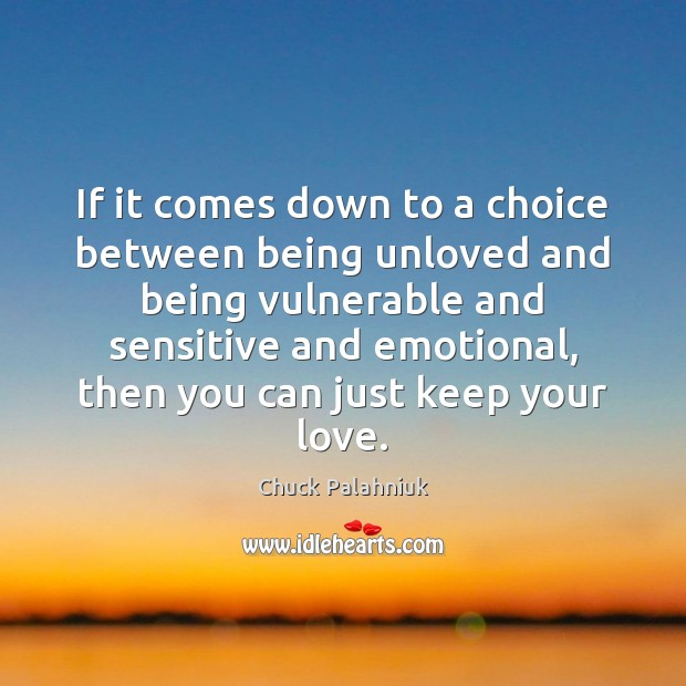 If it comes down to a choice between being unloved and being Image