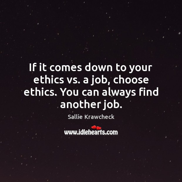 If it comes down to your ethics vs. a job, choose ethics. You can always find another job. Image