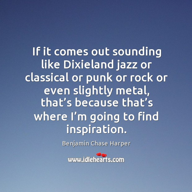 Image, If it comes out sounding like dixieland jazz or classical or punk or rock or