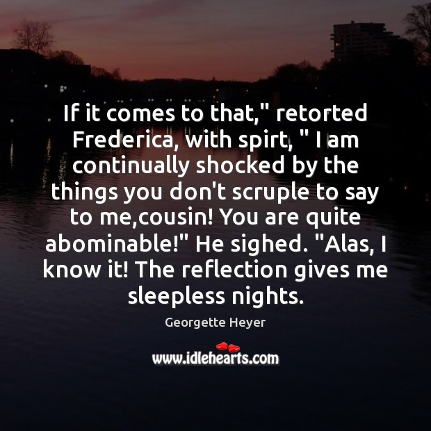 """If it comes to that,"""" retorted Frederica, with spirt, """" I am continually Image"""